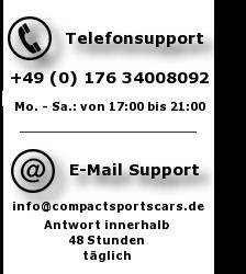 Telefonsupport: +49 (0) 176 34008092 - Mo.-Sa. 14.00 - 20:00 Uhr | Email-Support: info@compactsportscars.de - Antwort innerhalb von 48 Stunden.